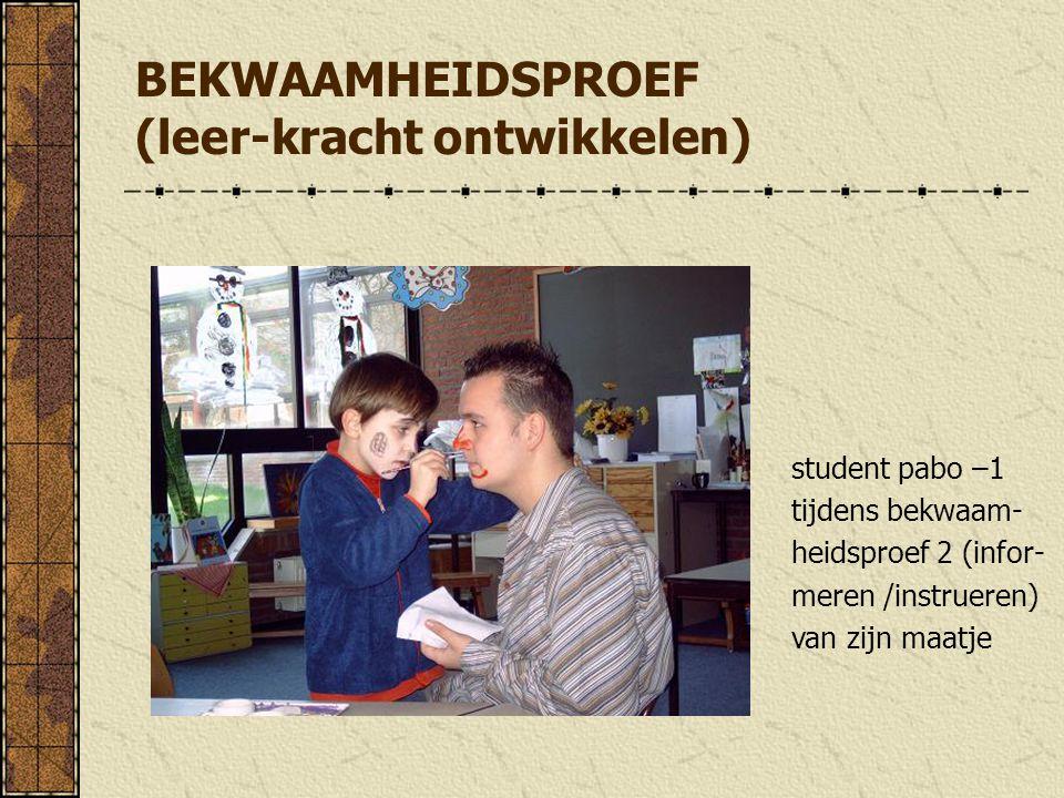 BEKWAAMHEIDSPROEF (leer-kracht ontwikkelen) student pabo –1 tijdens bekwaam- heidsproef 2 (infor- meren /instrueren) van zijn maatje
