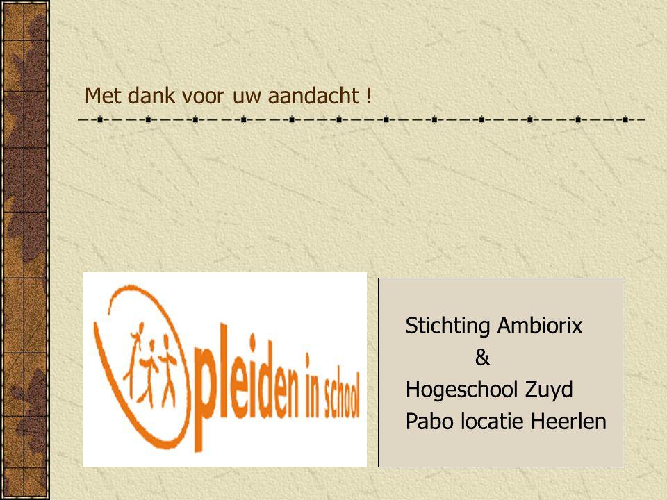 Met dank voor uw aandacht ! Stichting Ambiorix & Hogeschool Zuyd Pabo locatie Heerlen