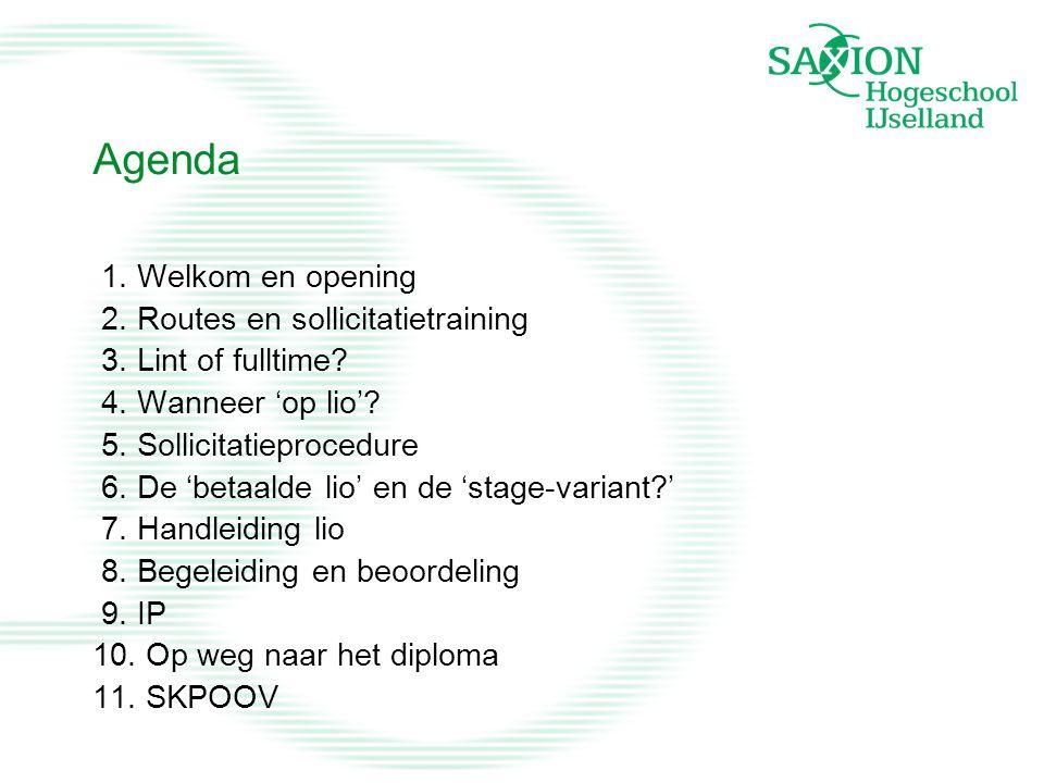 Agenda 1. Welkom en opening 2. Routes en sollicitatietraining 3. Lint of fulltime? 4. Wanneer 'op lio'? 5. Sollicitatieprocedure 6. De 'betaalde lio'