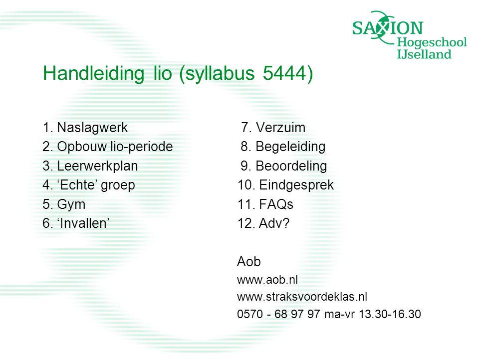 Handleiding lio (syllabus 5444) 1. Naslagwerk 2. Opbouw lio-periode 3. Leerwerkplan 4. 'Echte' groep 5. Gym 6. 'Invallen' 7. Verzuim 8. Begeleiding 9.