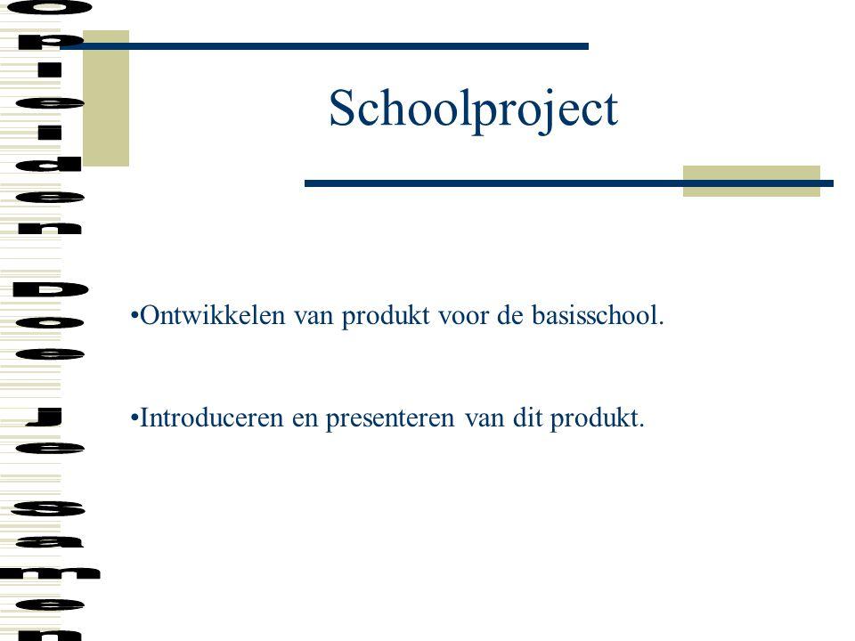 Schoolproject Ontwikkelen van produkt voor de basisschool. Introduceren en presenteren van dit produkt.