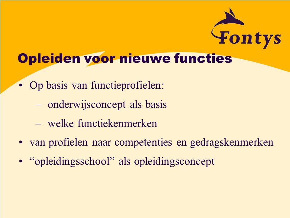 Opleiden voor nieuwe functies Op basis van functieprofielen: –onderwijsconcept als basis –welke functiekenmerken van profielen naar competenties en ge