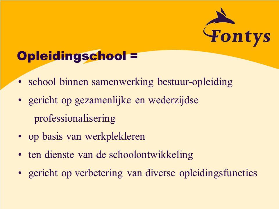 Opleidingschool = school binnen samenwerking bestuur-opleiding gericht op gezamenlijke en wederzijdse professionalisering op basis van werkplekleren t