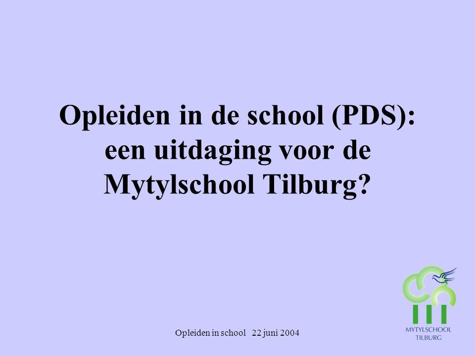Opleiden in school 22 juni 2004 Opleiden in de school (PDS): een uitdaging voor de Mytylschool Tilburg?