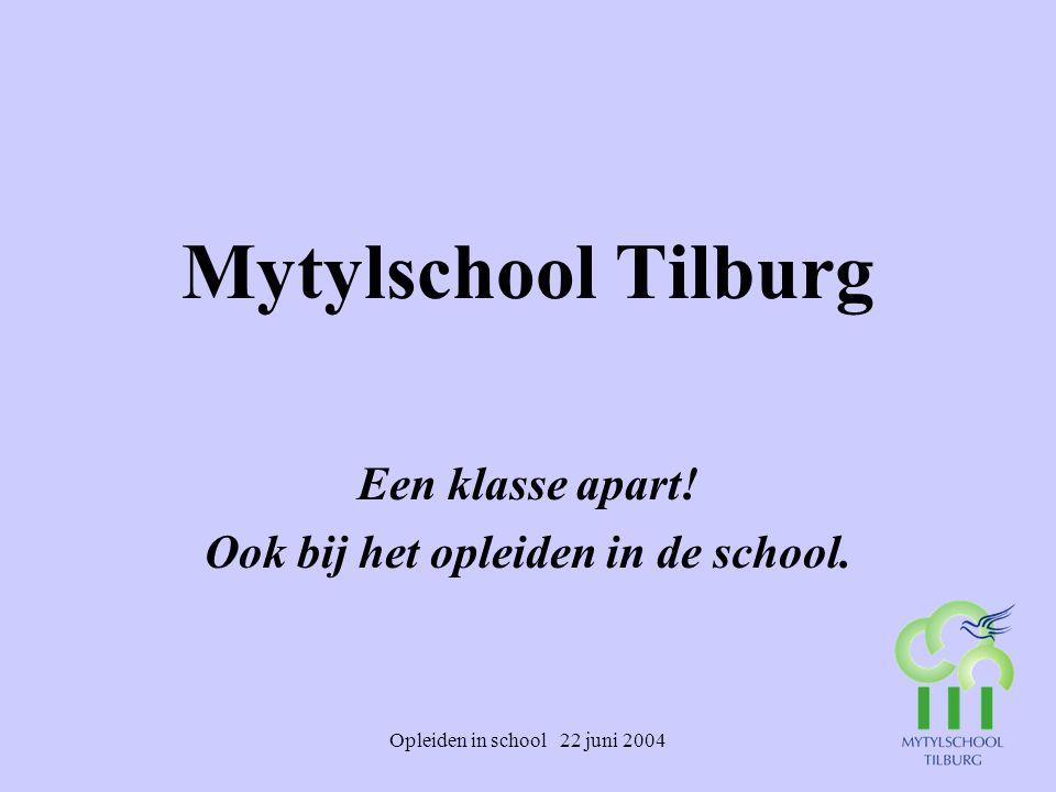 Opleiden in school 22 juni 2004 Mytylschool Tilburg Een klasse apart! Ook bij het opleiden in de school.