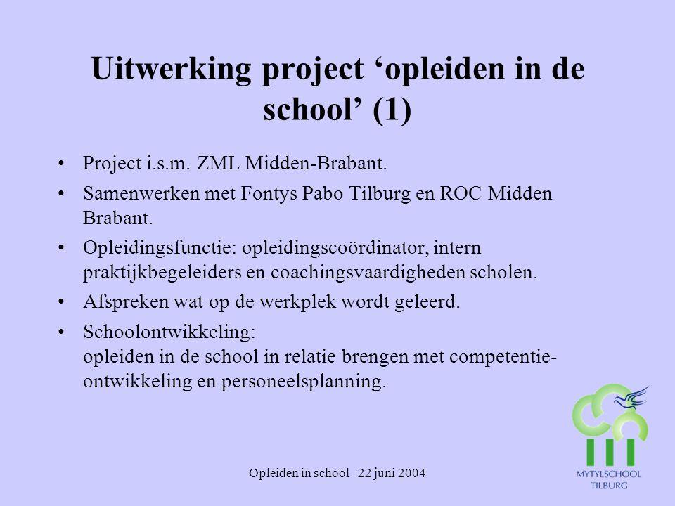 Opleiden in school 22 juni 2004 Uitwerking project 'opleiden in de school' (1) Project i.s.m. ZML Midden-Brabant. Samenwerken met Fontys Pabo Tilburg