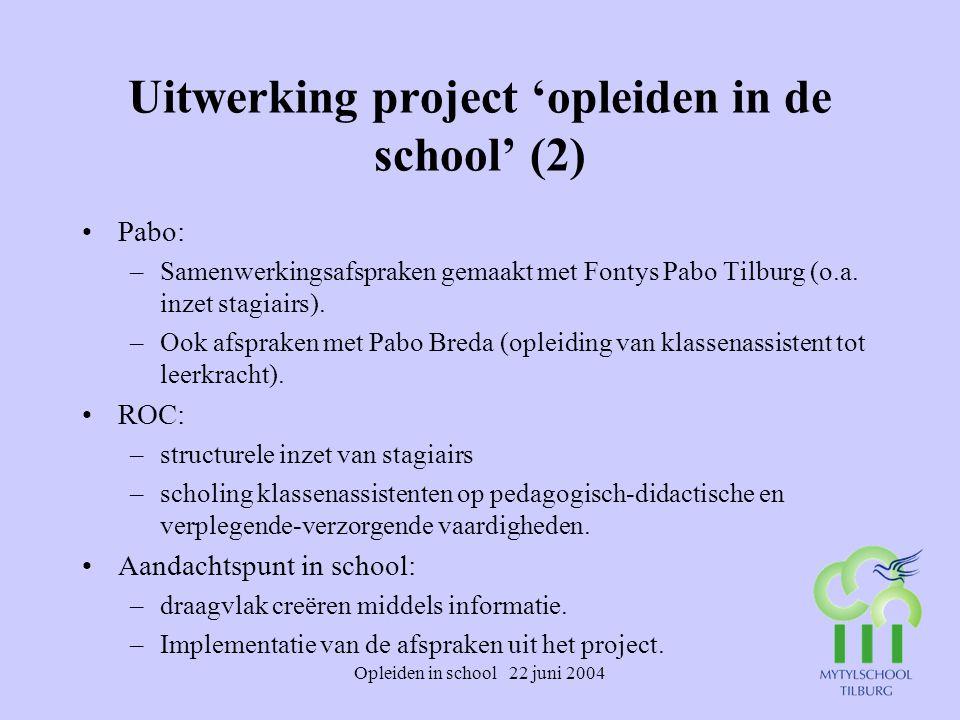 Opleiden in school 22 juni 2004 Uitwerking project 'opleiden in de school' (2) Pabo: –Samenwerkingsafspraken gemaakt met Fontys Pabo Tilburg (o.a. inz