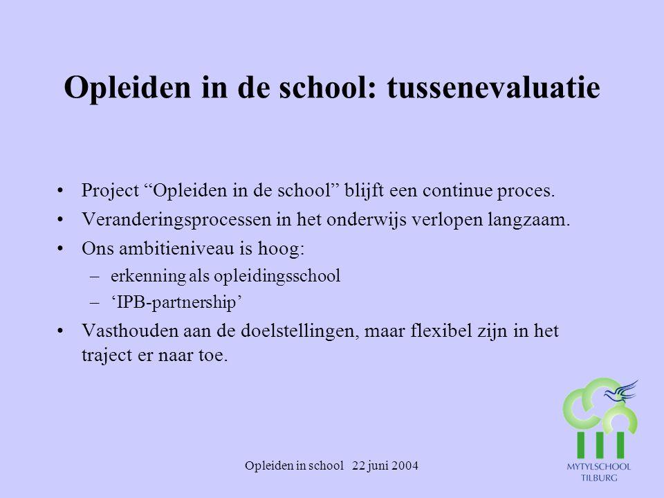 """Opleiden in school 22 juni 2004 Opleiden in de school: tussenevaluatie Project """"Opleiden in de school"""" blijft een continue proces. Veranderingsprocess"""