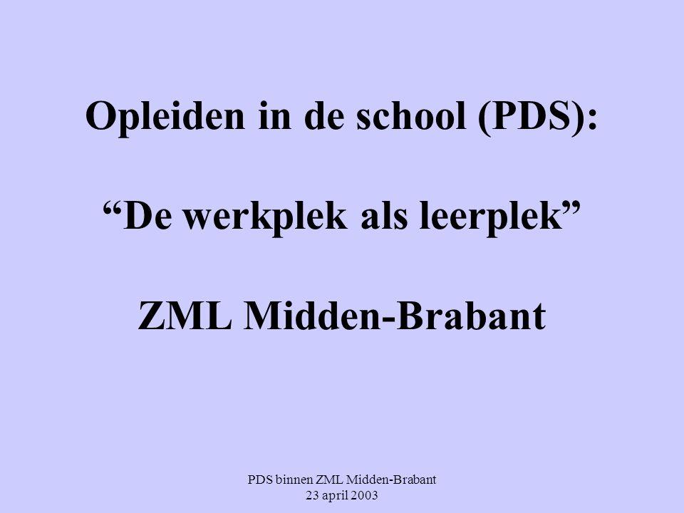 """PDS binnen ZML Midden-Brabant 23 april 2003 Opleiden in de school (PDS): """"De werkplek als leerplek"""" ZML Midden-Brabant"""