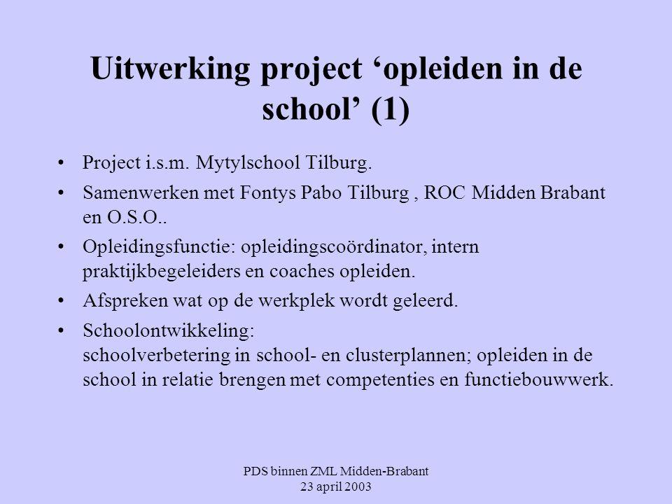 PDS binnen ZML Midden-Brabant 23 april 2003 Uitwerking project 'opleiden in de school' (1) Project i.s.m. Mytylschool Tilburg. Samenwerken met Fontys