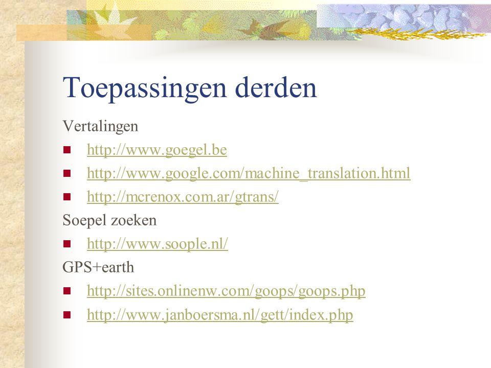 Toepassingen derden Vertalingen http://www.goegel.be http://www.google.com/machine_translation.html http://mcrenox.com.ar/gtrans/ Soepel zoeken http://www.soople.nl/ GPS+earth http://sites.onlinenw.com/goops/goops.php http://www.janboersma.nl/gett/index.php