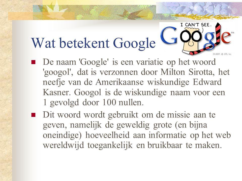 Wat betekent Google De naam Google is een variatie op het woord googol , dat is verzonnen door Milton Sirotta, het neefje van de Amerikaanse wiskundige Edward Kasner.