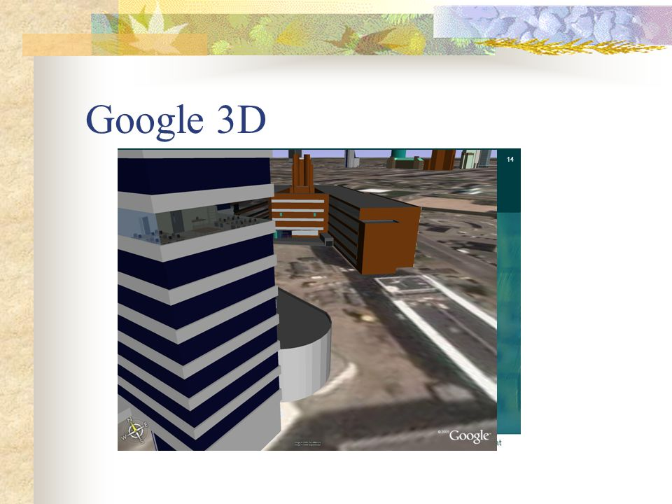 Google 3D 14 Google Earth: 3D