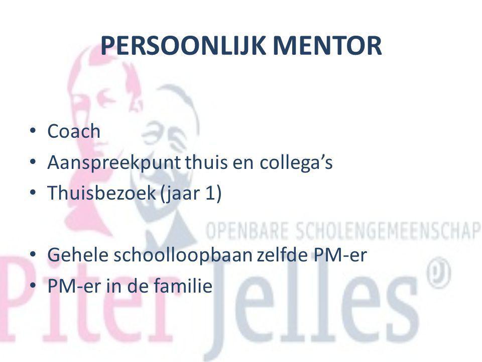 PERSOONLIJK MENTOR Coach Aanspreekpunt thuis en collega's Thuisbezoek (jaar 1) Gehele schoolloopbaan zelfde PM-er PM-er in de familie
