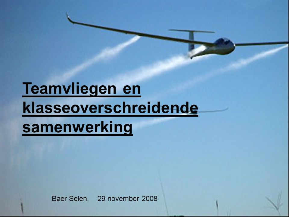 29 november 2008Baer Selen1 Teamvliegen en klasseoverschreidende samenwerking Baer Selen, 29 november 2008
