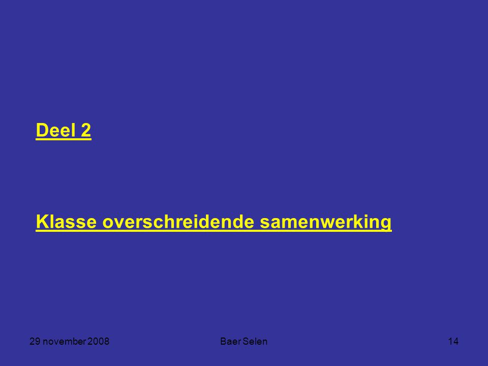 29 november 2008Baer Selen14 Deel 2 Klasse overschreidende samenwerking