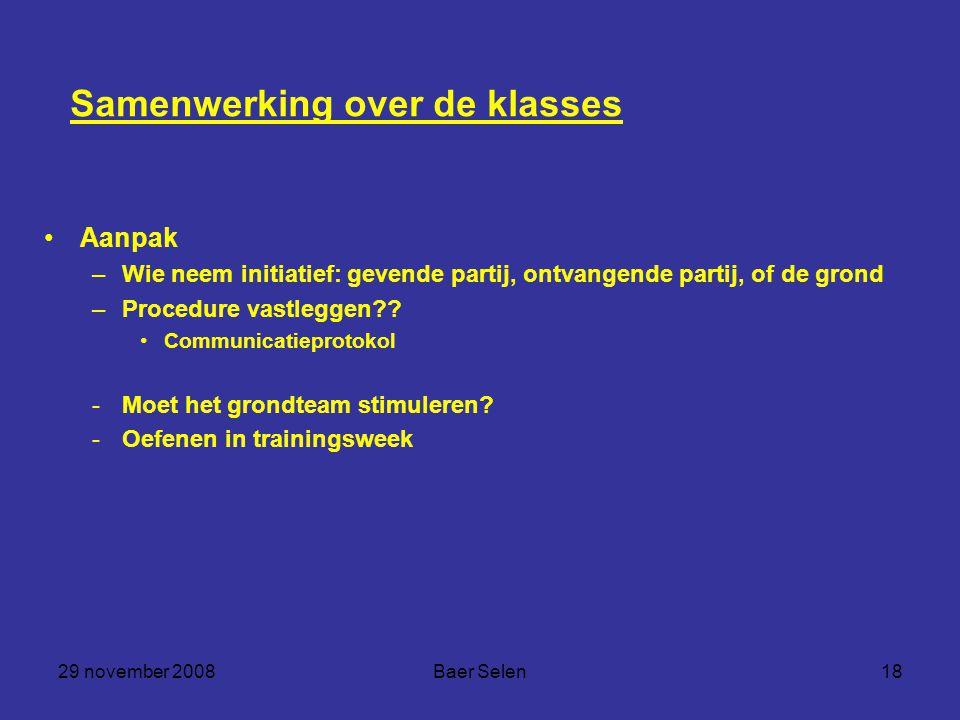 29 november 2008Baer Selen18 Samenwerking over de klasses Aanpak –Wie neem initiatief: gevende partij, ontvangende partij, of de grond –Procedure vastleggen .