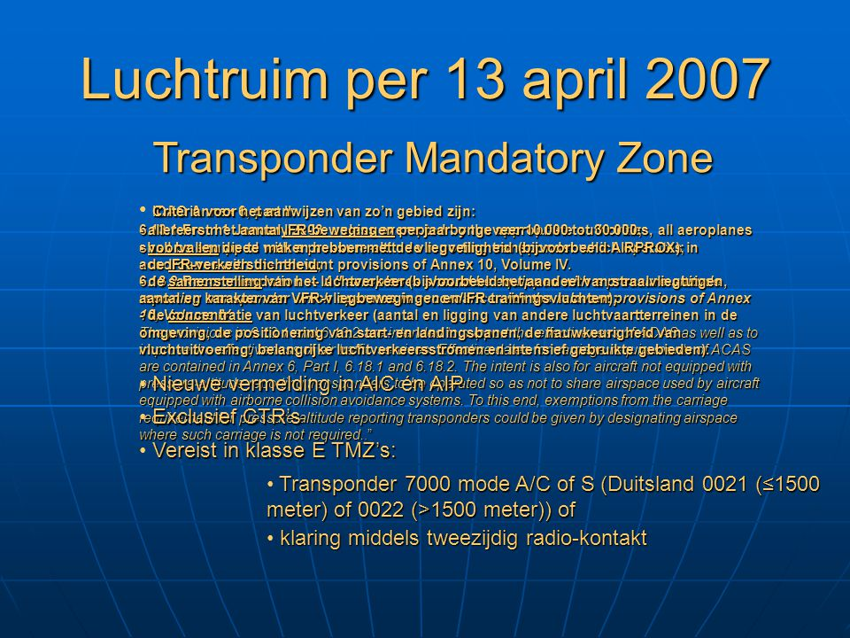 ICAO Annex 6, part II: ICAO Annex 6, part II: 6.13.1 From 1 January 2003, unless exempted by the appropriate authorities, all aeroplanes shall be equipped with a pressure-altitude reporting transponder which operates in accordance with the relevant provisions of Annex 10, Volume IV.
