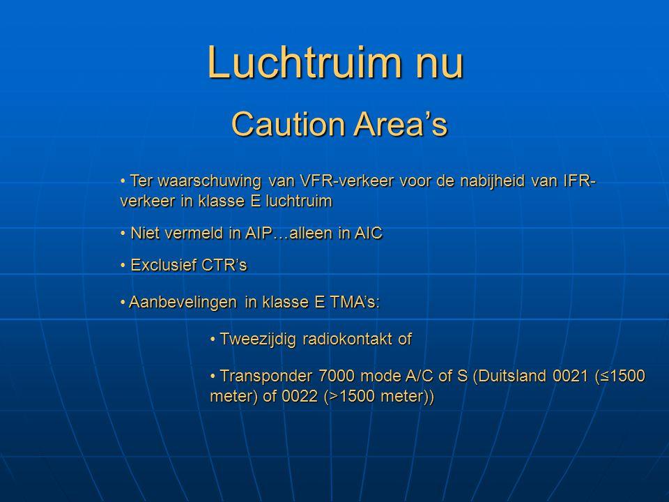 Luchtruim nu Niet vermeld in AIP…alleen in AIC Caution Area's Exclusief CTR's Aanbevelingen in klasse E TMA's: Tweezijdig radiokontakt of Transponder
