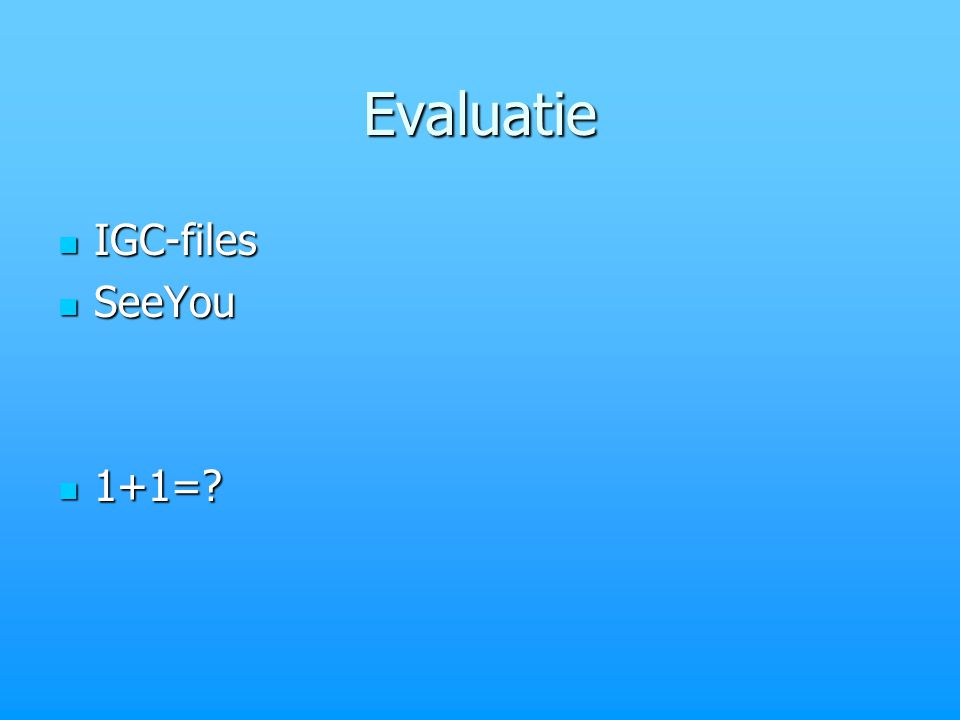 Evaluatie IGC-files IGC-files SeeYou SeeYou 1+1= 1+1=