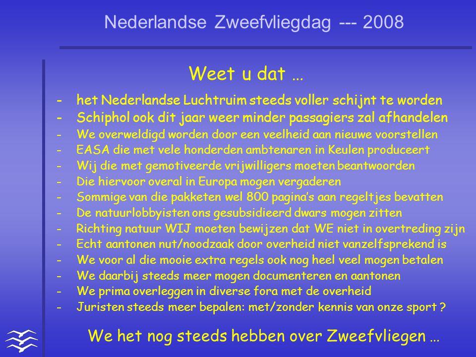 Nederlandse Zweefvliegdag --- 2008 Weet u dat … -het Nederlandse Luchtruim steeds voller schijnt te worden -Schiphol ook dit jaar weer minder passagie