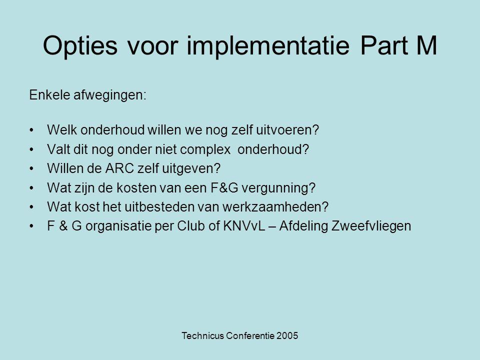 Technicus Conferentie 2005 Opties voor implementatie Part M Enkele afwegingen: Welk onderhoud willen we nog zelf uitvoeren? Valt dit nog onder niet co