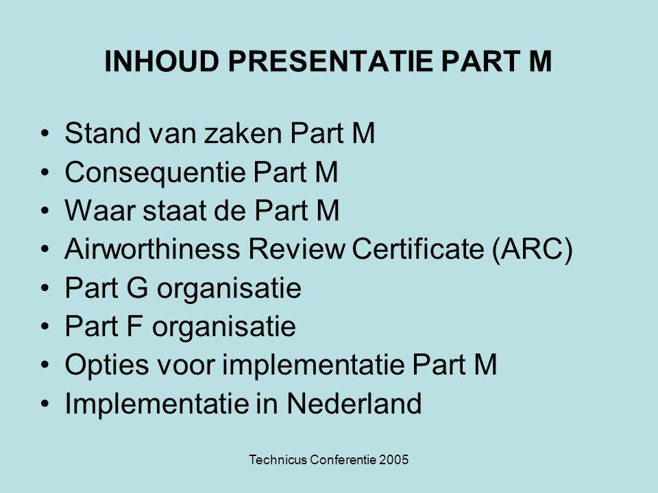 Technicus Conferentie 2005 INHOUD PRESENTATIE PART M Stand van zaken Part M Consequentie Part M Waar staat de Part M Airworthiness Review Certificate