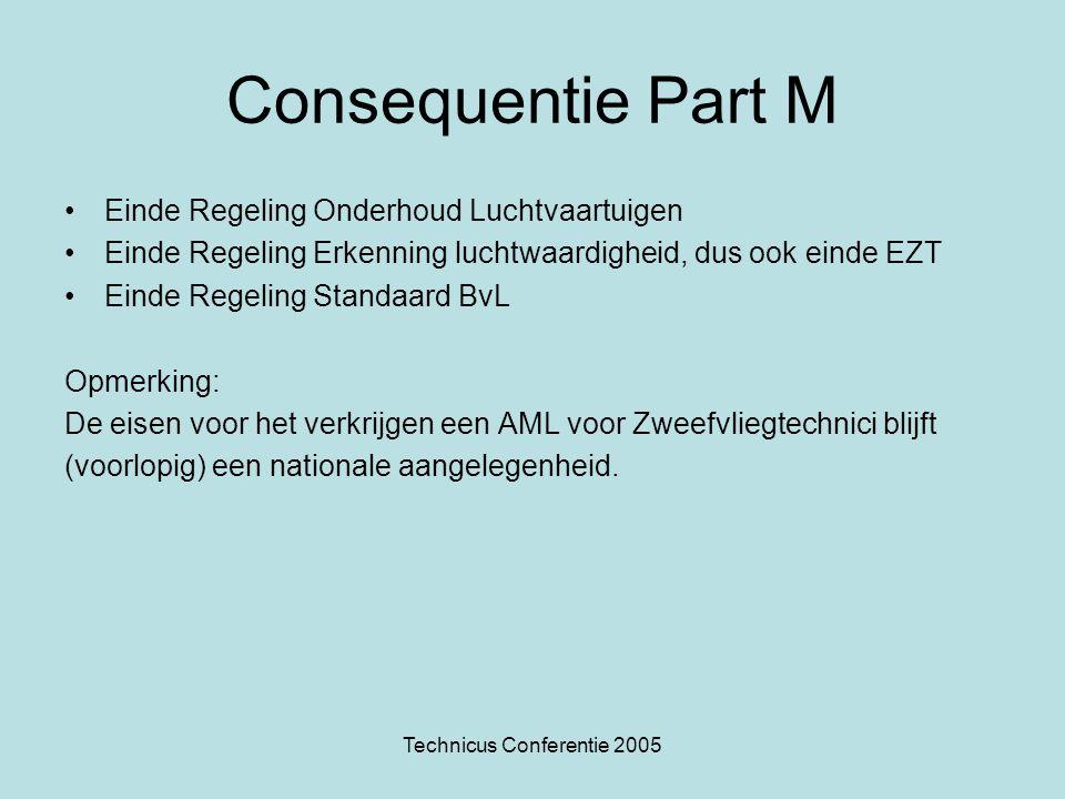 Technicus Conferentie 2005 Consequentie Part M Einde Regeling Onderhoud Luchtvaartuigen Einde Regeling Erkenning luchtwaardigheid, dus ook einde EZT E