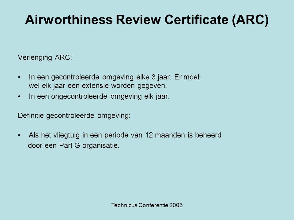 Technicus Conferentie 2005 Airworthiness Review Certificate (ARC) Verlenging ARC: In een gecontroleerde omgeving elke 3 jaar. Er moet wel elk jaar een