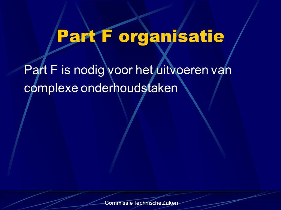Commissie Technische Zaken Part F organisatie Part F is nodig voor het uitvoeren van complexe onderhoudstaken