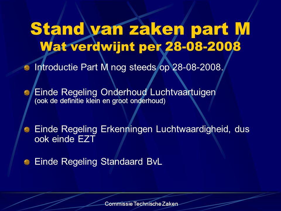 Commissie Technische Zaken Stand van zaken part M Wat verdwijnt per 28-08-2008 Introductie Part M nog steeds op 28-08-2008.