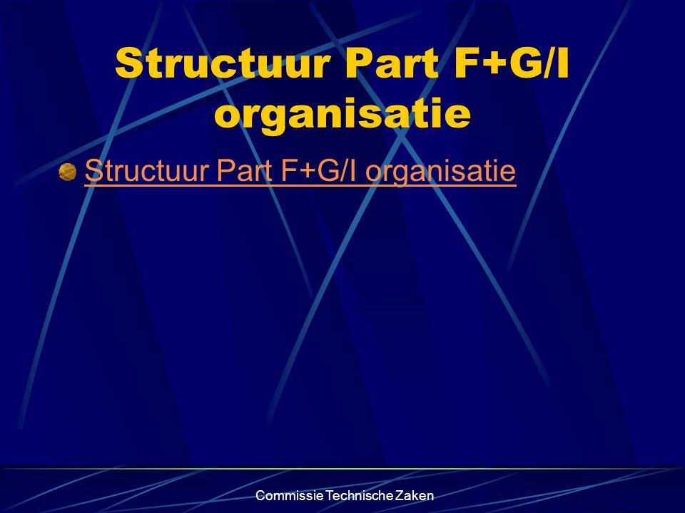 Commissie Technische Zaken Structuur Part F+G/I organisatie