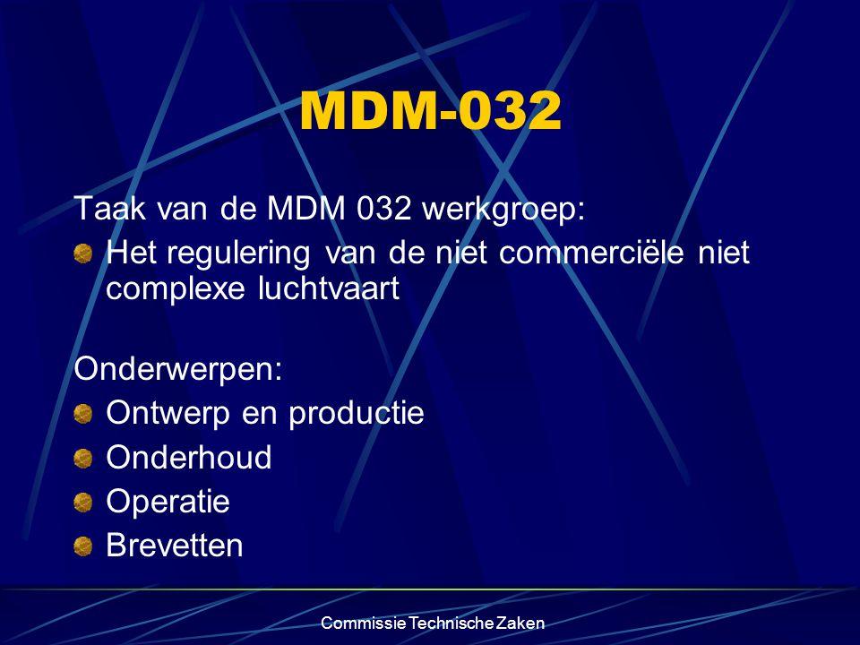 Commissie Technische Zaken MDM-032 Taak van de MDM 032 werkgroep: Het regulering van de niet commerciële niet complexe luchtvaart Onderwerpen: Ontwerp en productie Onderhoud Operatie Brevetten