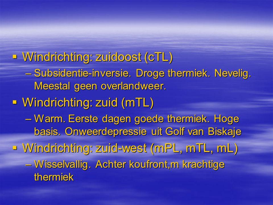  Windrichting: zuidoost (cTL) –Subsidentie-inversie. Droge thermiek. Nevelig. Meestal geen overlandweer.  Windrichting: zuid (mTL) –Warm. Eerste dag