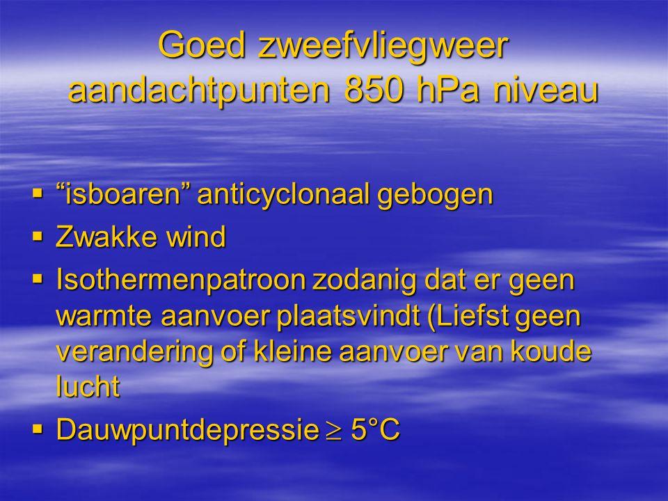 """Goed zweefvliegweer aandachtpunten 850 hPa niveau  """"isboaren"""" anticyclonaal gebogen  Zwakke wind  Isothermenpatroon zodanig dat er geen warmte aanv"""