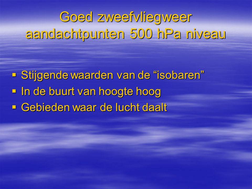 """Goed zweefvliegweer aandachtpunten 500 hPa niveau  Stijgende waarden van de """"isobaren""""  In de buurt van hoogte hoog  Gebieden waar de lucht daalt"""