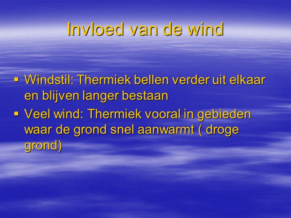 Invloed van de wind  Windstil: Thermiek bellen verder uit elkaar en blijven langer bestaan  Veel wind: Thermiek vooral in gebieden waar de grond sne