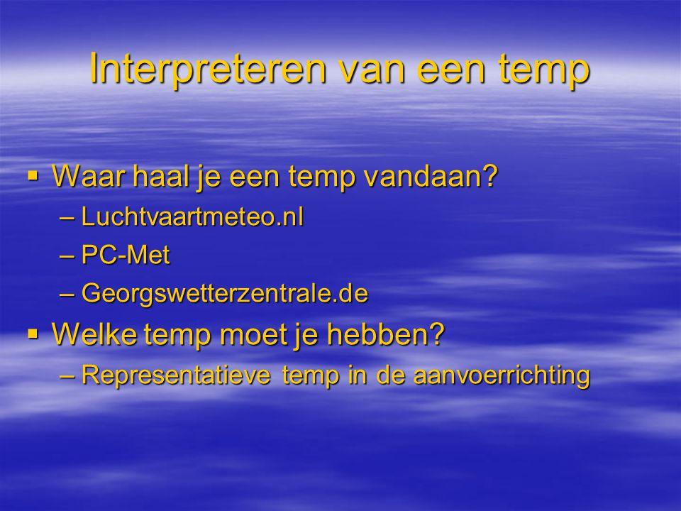 Interpreteren van een temp  Waar haal je een temp vandaan? –Luchtvaartmeteo.nl –PC-Met –Georgswetterzentrale.de  Welke temp moet je hebben? –Represe