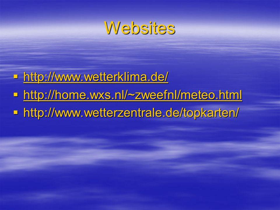 Websites  http://www.wetterklima.de/ http://www.wetterklima.de/  http://home.wxs.nl/~zweefnl/meteo.html http://home.wxs.nl/~zweefnl/meteo.html  htt