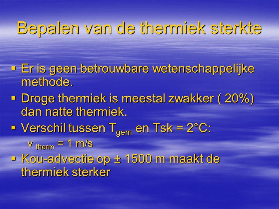 Wanneer goede Thermiek Vuistregels voor tempbeoordeling  De eerste 1000 m (liefst 1500m )moeten droogadiabatisch van opbouw zijn  Basis boven de 1000m  Dauwpunt-depressie op de grond liefst meer dan 5 °C, anders uitspreiding.