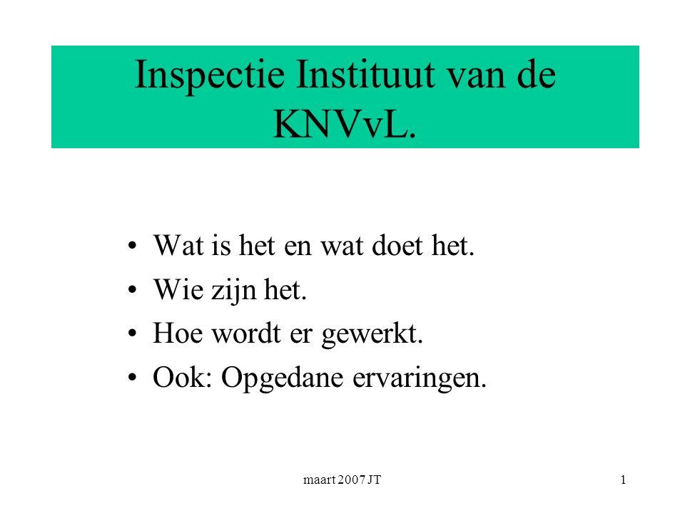 maart 2007 JT1 Inspectie Instituut van de KNVvL. Wat is het en wat doet het.