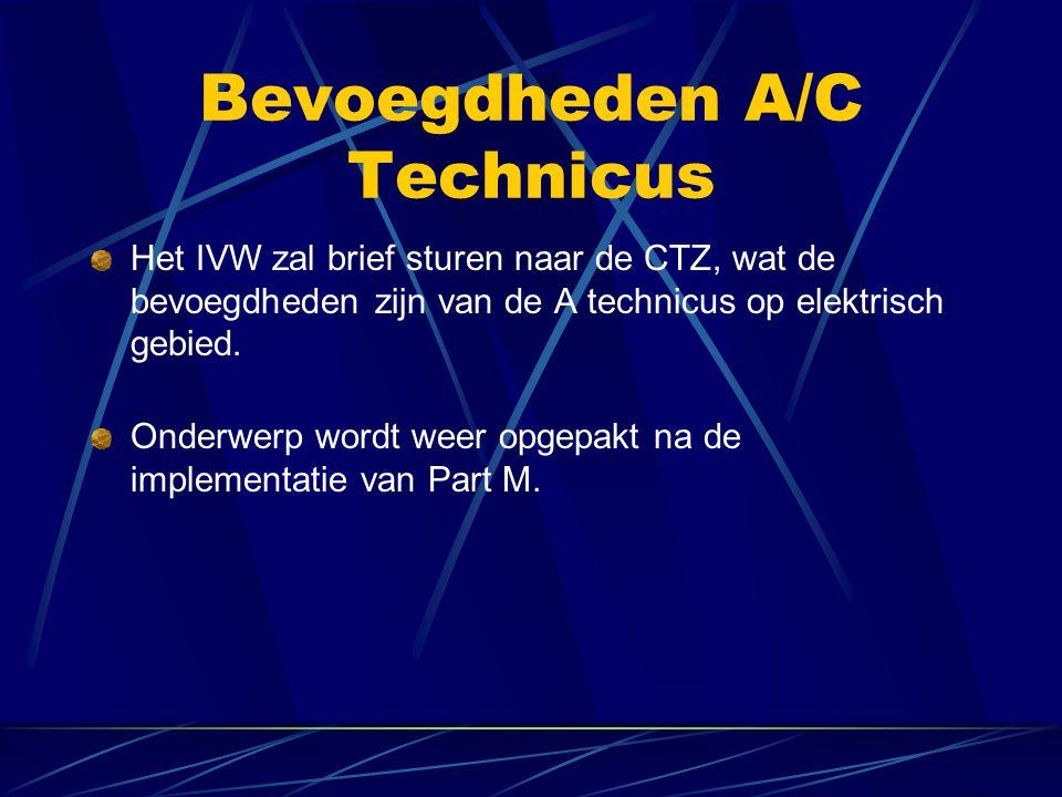 Bevoegdheden A/C Technicus Het IVW zal brief sturen naar de CTZ, wat de bevoegdheden zijn van de A technicus op elektrisch gebied. Onderwerp wordt wee