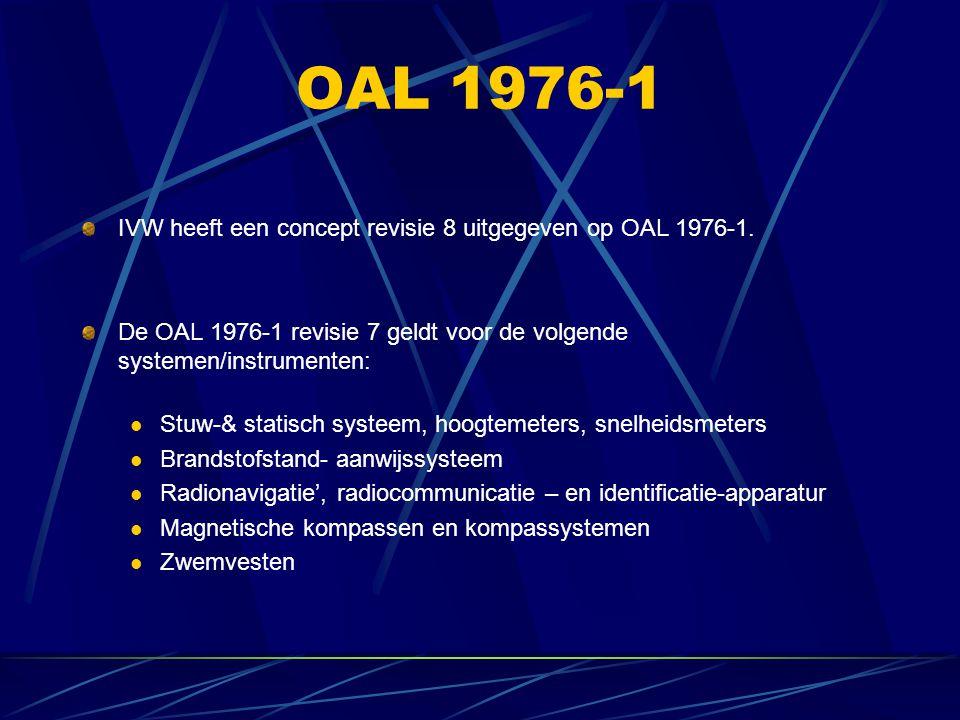OAL 1976-1 IVW heeft een concept revisie 8 uitgegeven op OAL 1976-1. De OAL 1976-1 revisie 7 geldt voor de volgende systemen/instrumenten: Stuw-& stat