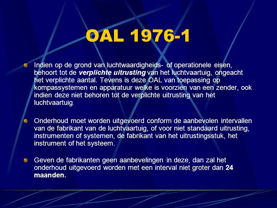 OAL 1976-1 Indien op de grond van luchtwaardigheids- of operationele eisen, behoort tot de verplichte uitrusting van het luchtvaartuig, ongeacht het v
