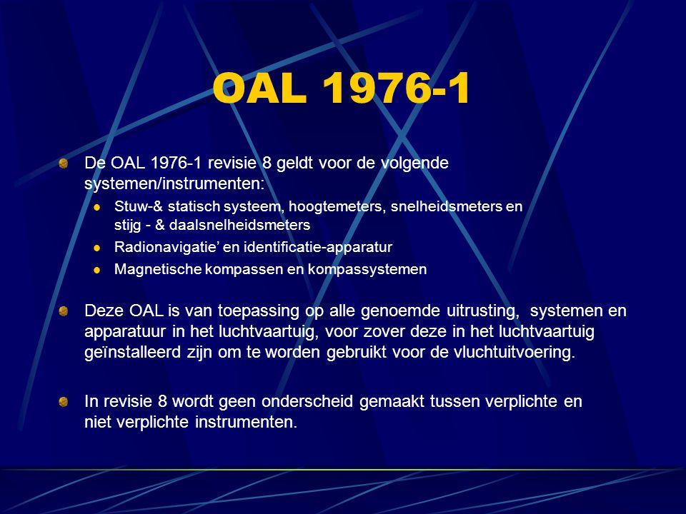 OAL 1976-1 De OAL 1976-1 revisie 8 geldt voor de volgende systemen/instrumenten: Stuw-& statisch systeem, hoogtemeters, snelheidsmeters en stijg - & d