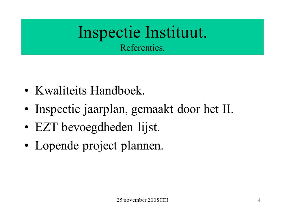 25 november 2008 HH4 Inspectie Instituut. Referenties.