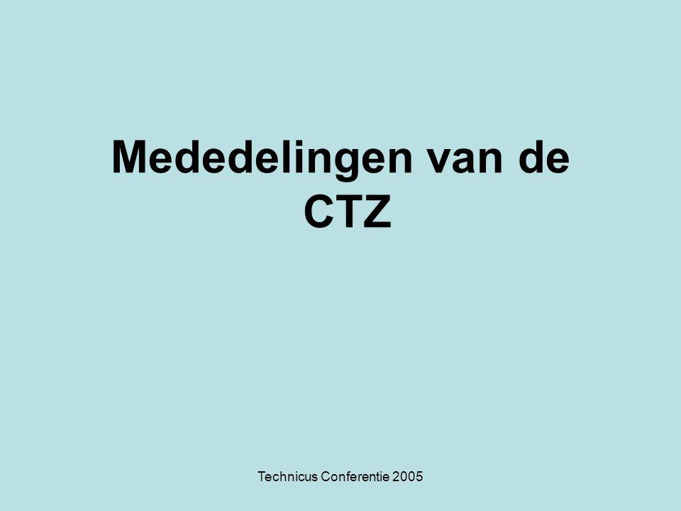 Technicus Conferentie 2005 Mededelingen van de CTZ