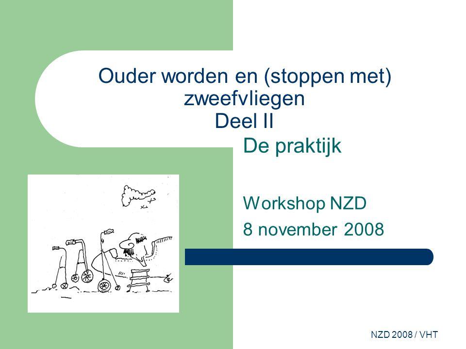 NZD 2008 / VHT Ouder worden en (stoppen met) zweefvliegen Deel II De praktijk Workshop NZD 8 november 2008