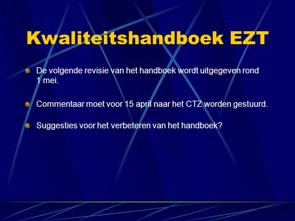 Kwaliteitshandboek EZT De volgende revisie van het handboek wordt uitgegeven rond 1 mei. Commentaar moet voor 15 april naar het CTZ worden gestuurd. S