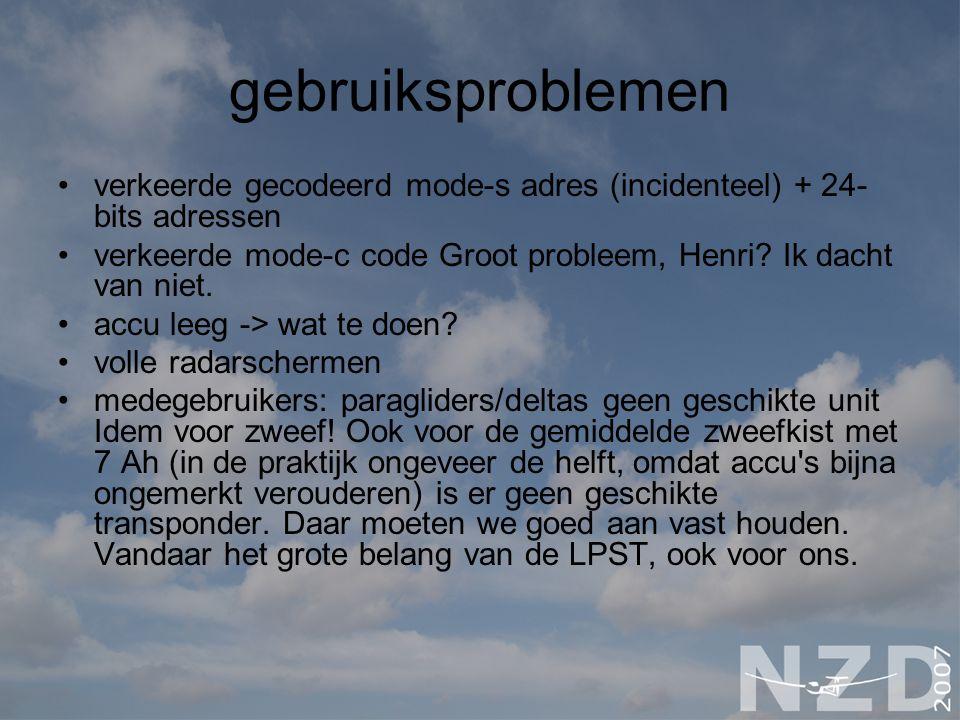 gebruiksproblemen verkeerde gecodeerd mode-s adres (incidenteel) + 24- bits adressen verkeerde mode-c code Groot probleem, Henri.